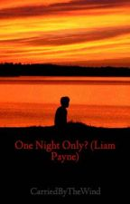 One Night Only? (Liam Payne) by CarriedByTheWind