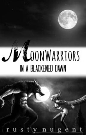 Book Three: Moonwarriors: In A Blackened Dawn                     Rusty Nugent, Author by RustyNugent