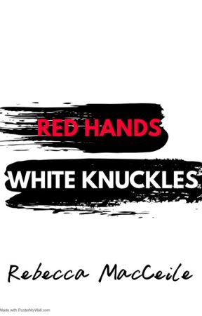 Red Hands White Knuckles by BeccaMac1