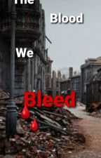 The Blood We Bleed by teenwolff101