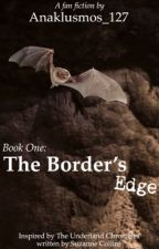 Underland Chronicles: The Border's Edge (A Gregor the Overlander FanFic) by Anaklusmos_127