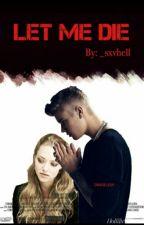 Let Me Die {Justin y Tu} by baewhen
