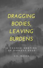 Draging Bodies, Leaving Burdens by semagee