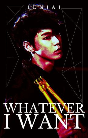 Whatever I Want by 1en1ai