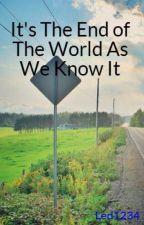 It's The End of The World As We Know It by Led1234