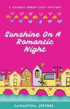 Sunshine On A Romantic Night - Charlie Green Cosy Mystery Book 6 by SamanthaJeffree