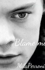 Blame Me by MilaPerroni