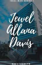 IDEAL MAN SERIES #1 (Jewel Allana Davis) On-going by Baraecaslyn