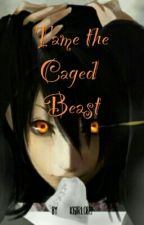 Tame The Caged Beast by kgirl0822