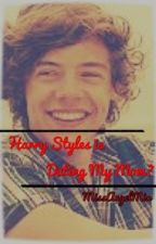 Harry Styles is Dating My Mom?! by MissAngelMix