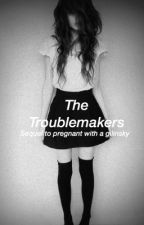 The Troublemakers || pwag sequel by blurryarmstrong