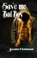 Save me Bad Boy by JasminMahmood