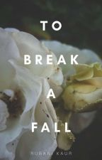 To Break a Fall by therapy_in_suburbia