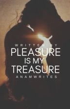 Pleasure is my Treasure by Anamwrites