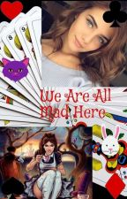 We Are All Mad Here by theblacksorceress
