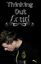 Thinking Out Loud {one shot} Erik Durm. by ElMarcoRois