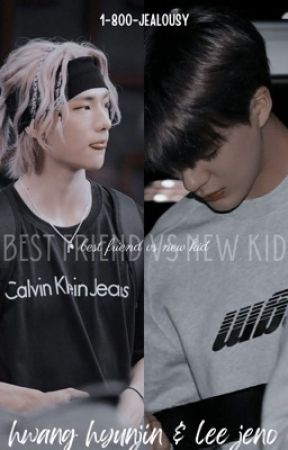 COMPLETED✔️||•Best Friend or New Kid•|| Hwang Hyunjin x Reader x Lee Jeno  by 1-800-JEALOUSY
