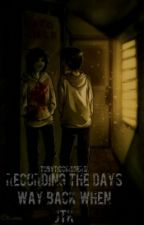 Recording the Days Way Back When ( Jeff the Killer Fanfiction ) by TobyTicciRogers