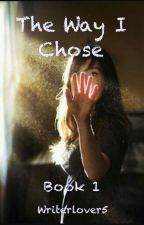 The Way I Chose by Writerlover5