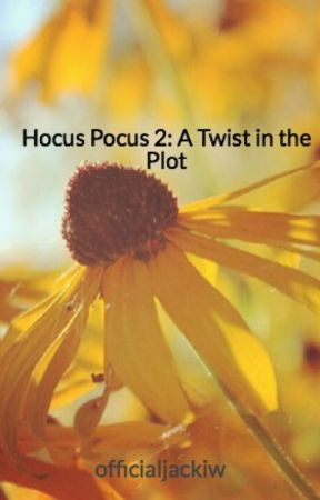 Hocus Pocus 2: A Twist in the Plot by officialjackiw