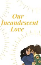 Our Incandescent Love by CoffeHelpsMeThrivee