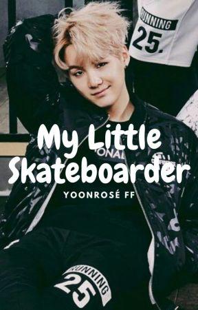 My Little Skateboarder // Yoonrosé FF // by ArianaGrandeJr