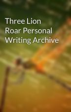 Three Lion Roar Personal Writing Archive by AdnanIlyas