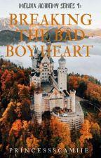 Meldix Academy Series 1: Breaking The Bad Boy Heart  by SenyoritaCamille