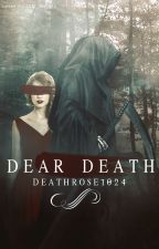 Dear Death by DeathRose1024