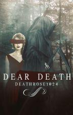 Dear Death by DeathRose1024