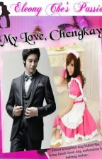 My Love, Chengkay by Elchengkay