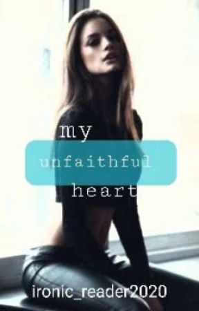 My Unfaithful Heart  by ironic_reader2020