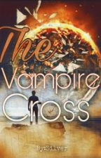 The Vampire Cross by lovetohaveadventure