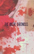 The Killer Chronicles by kahleesistorm