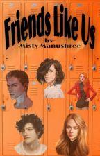 Friends Like Us by MistyManushree