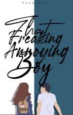 That Freaking Annoying Boy by Yssabebz143