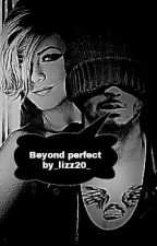 Beyond perfect / Zayn Malik Fanfiction by _lizz20_