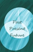 Past, Present, Future (Bleach Fanfic) by yemihikari