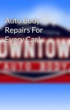 Auto Body Repairs For Every Car! by downtownautobodyslc