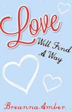 Love Will Find A Way by BreannaAmber