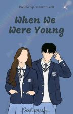 When We Were Young (On Going) by _sweetiepeachy_