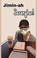 Jimin-ah, Saranghae! by JeonShea97