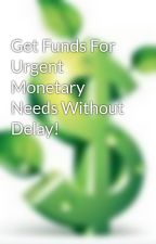 Get Funds For Urgent Monetary Needs Without Delay! by sveinunglord