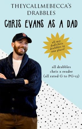 Drabble Collection: Chris Evans as a Dad (Rated G to PG-13) by theycallmebecca