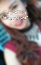 ''Ang ASTIG kong Asawa'' by OritzMJ