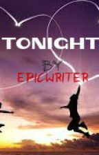Tonight by Epicwriter15