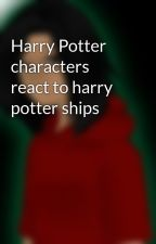 Harry Potter characters react to harry potter ships by kayalvilie10