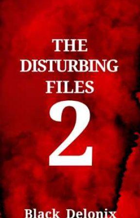 THE DISTURBING FILES 2 by Black_Delonix