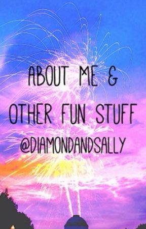 About Me And Other Fun Stuff by DiamondandSally