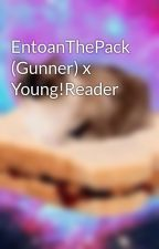 EntoanThePack (Gunner) x Young!Reader by NobleBerry